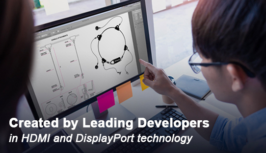 Created by Leading Developers in HDMI and DisplayPort Technology